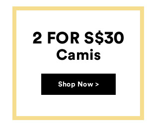 2 for s$30 Camis