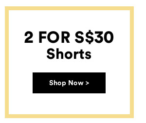 2 For s$30 Shorts
