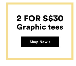 2 for s$30 Graphic Tees