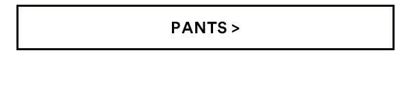 Pants | Shop Now