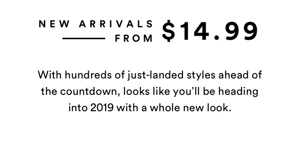 NEW ARRIVALS FROM $14.99 | SHOP NOW