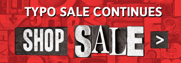 Typo Sale Continues.. Shop Now!