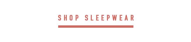 BODY   TREAT YO SELF   SHOP SLEEPWEAR