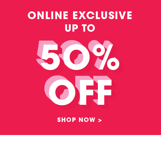 Sale Up To 50% Off | Shop Now