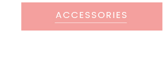 Shop New Now | Accessories