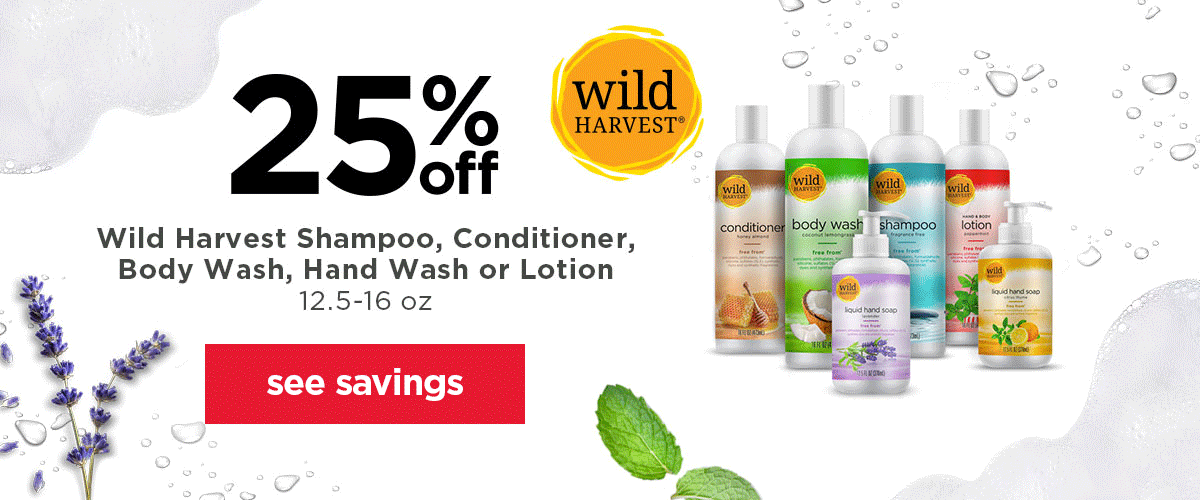 25% off Wild Harvest Shampoo, Conditioner, Body Wash, Hand Wash or Lotion. 12.5-16 ounces. See savings.