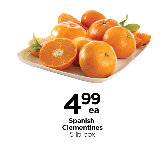 $4.99 each Spanish Clementines, 5-pound box